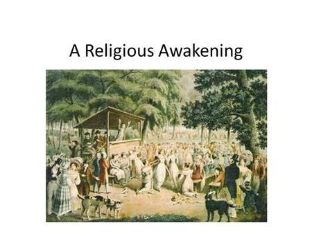 A Religious Awakening. Describe the Second Great Awakening. Explain why some religious groups suffered from discrimination in the mid-1800s. Trace the.