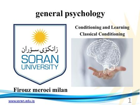 Www.soran.edu.iq general psychology Firouz meroei milan Conditioning and Learning Classical Conditioning 1.