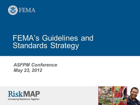 FEMA's Guidelines and Standards Strategy ASFPM Conference May 23, 2012.