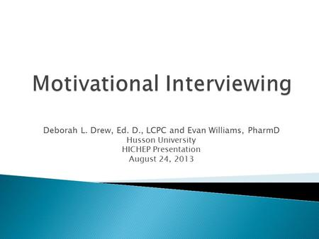 Deborah L. Drew, Ed. D., LCPC and Evan Williams, PharmD Husson University HICHEP Presentation August 24, 2013.