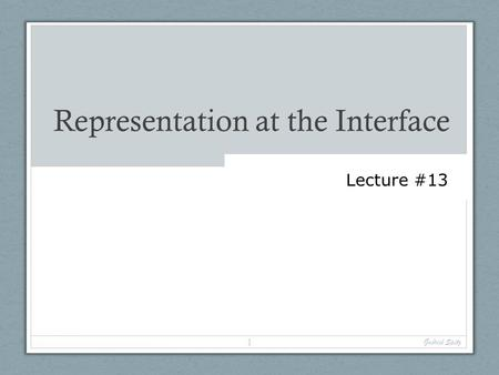 Representation at the Interface Gabriel Spitz 1 Lecture #13.
