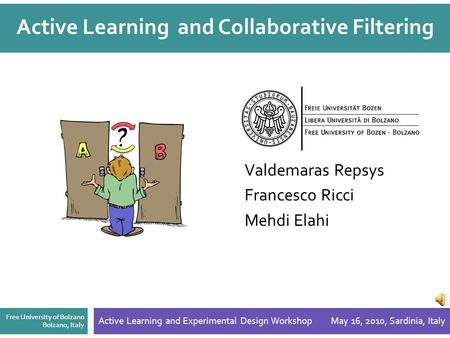 Active Learning and Collaborative Filtering Valdemaras Repsys Francesco Ricci Mehdi Elahi Free University of Bolzano Bolzano, Italy Active Learning and.