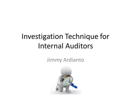 Investigation Technique for Internal Auditors Jimmy Ardianto.