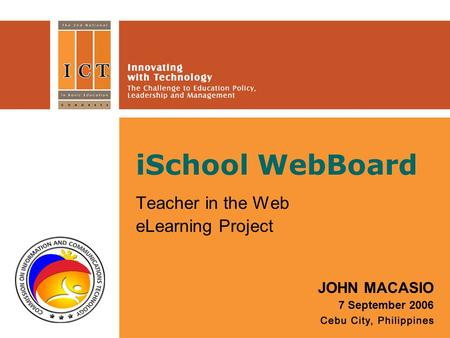 ISchool WebBoard Teacher in the Web eLearning Project JOHN MACASIO 7 September 2006.