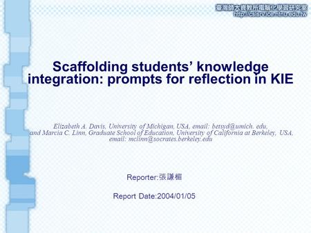 Scaffolding students' knowledge integration: prompts for reflection in KIE Elizabeth A. Davis, University of Michigan, USA, e­mail: betsyd@umich. edu,