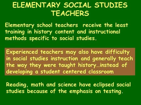 Elementary school teachers receive the least training in history content and instructional methods specific to social studies. Experienced teachers may.