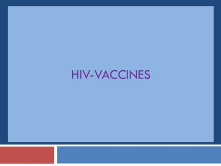 HIV-VACCINES. HIV - Vaccines  Vaccine development remains priority of AIDS research   Best hope for protection against HIV infection.