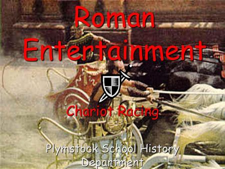 Roman Entertainment Chariot Racing Plymstock School History Department.