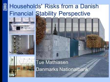 Households' Risks from a Danish Financial Stability Perspective Tue Mathiasen Danmarks Nationalbank.
