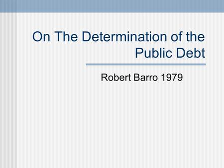 On The Determination of the Public Debt Robert Barro 1979.