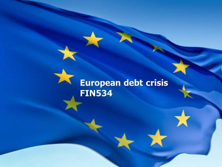 European debt crisis FIN534. What is the Eurozone Debt Crisis? This is also known as Eurozone sovereign debt crisis The term indicates the financial woes.