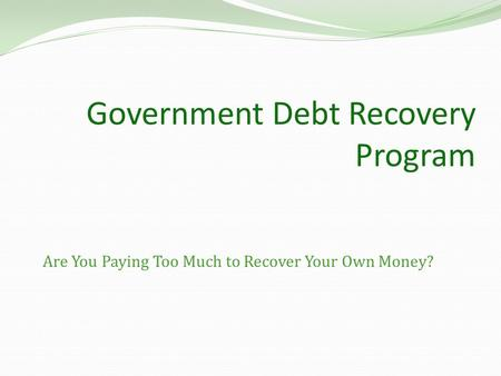 Government Debt Recovery Program Are You Paying Too Much to Recover Your Own Money?