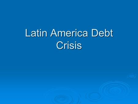 Latin America Debt Crisis. Prelude  To finance ISI Latin American countries borrowed from international markets  Nations were betting on investment.