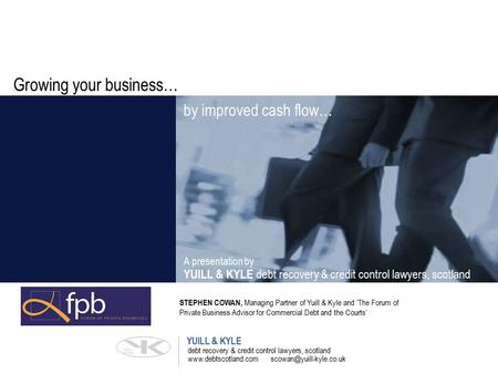 Growing your business… debt recovery & credit control lawyers, scotland YUILL & KYLE  YUILL & KYLE debt recovery.
