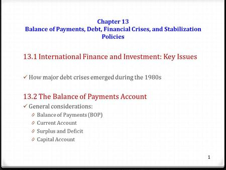 Chapter 13 Balance of Payments, Debt, Financial Crises, and Stabilization Policies 13.1 International Finance and Investment: Key Issues How major debt.