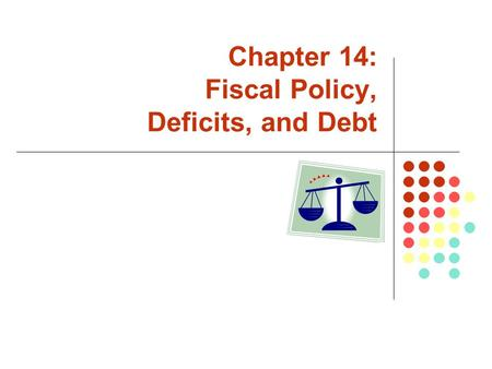 Chapter 14: Fiscal Policy, Deficits, and Debt. Copyright  2007 by The McGraw-Hill Companies, Inc. All rights reserved. McGraw-Hill/Irwin Fiscal Policy.