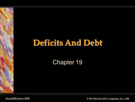 © The McGraw-Hill Companies, Inc., 1998 Irwin/McGraw-Hill <strong>Deficits</strong> And Debt Chapter 19.