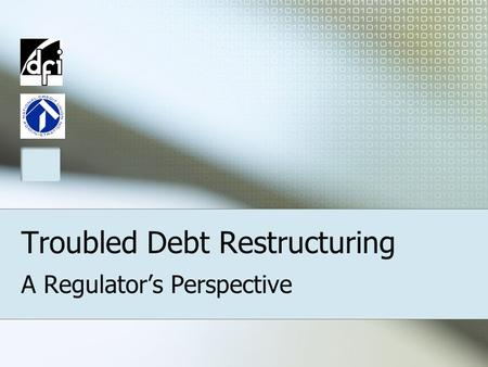 Troubled Debt Restructuring A Regulator's Perspective.