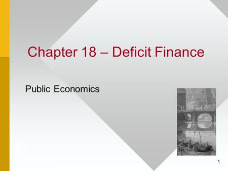 1 Chapter 18 – Deficit Finance Public Economics. 2 Introduction Besides taxation, the government's other major revenue source is borrowing. In this lesson,
