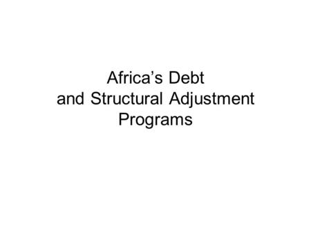 Africa's Debt and Structural Adjustment Programs.