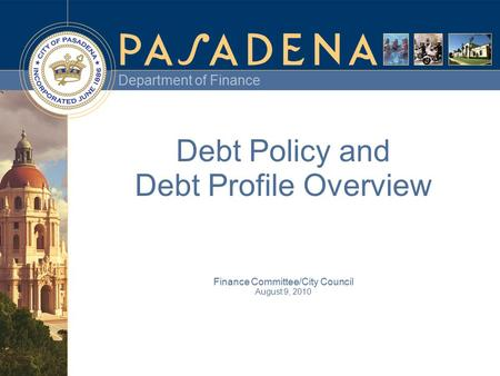 Department of Finance Debt Policy and Debt Profile Overview Finance Committee/City Council August 9, 2010.