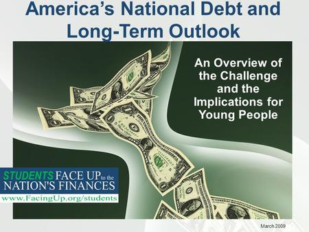 America's National Debt and Long-Term Outlook An Overview of the Challenge and the Implications for Young People March 2009.