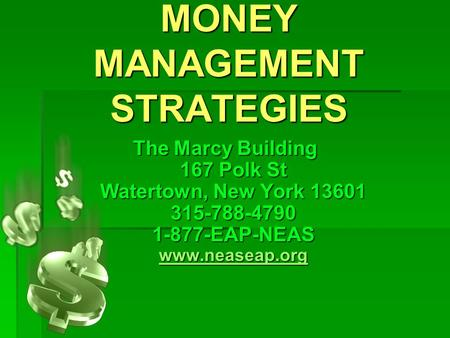 MONEY MANAGEMENT STRATEGIES The Marcy Building 167 Polk St Watertown, New York 13601 315-788-4790 1-877-EAP-NEAS www.neaseap.org www.neaseap.org.