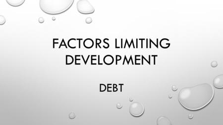 FACTORS LIMITING DEVELOPMENT DEBT. (A BRIEF) HISTORY OF DEBT IN AFRICA (DON'T COPY) AFTER THE FORMER COLONIAL POWERS (FRANCE, THE UK, BELGIUM, ETC) ALL.
