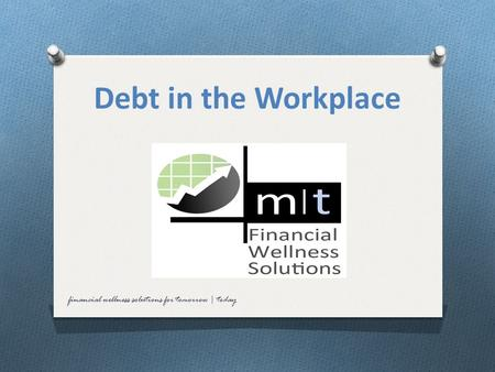 Debt in the Workplace financial wellness solutions for tomorrow | today.