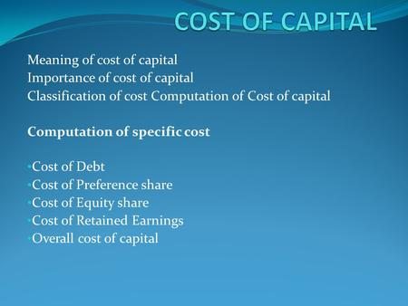 COST OF CAPITAL Meaning of cost of capital