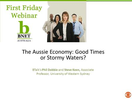 The Aussie Economy: Good Times or Stormy Waters? BTalk's Phil Dobbie and Steve Keen, Associate Professor, University of Western Sydney.