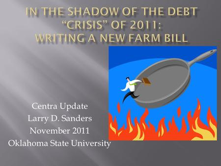 Centra Update Larry D. Sanders November 2011 Oklahoma State University.