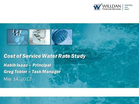 Cost of Service Water Rate Study Habib Isaac – Principal Greg Tobler – Task Manager May 14, 2012.