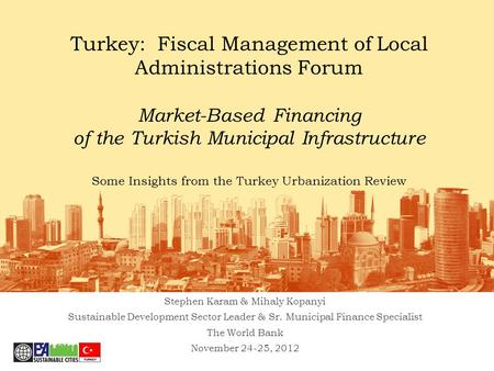 Turkey: Fiscal Management of Local Administrations Forum Market-Based Financing of the Turkish Municipal Infrastructure Some Insights from the Turkey Urbanization.