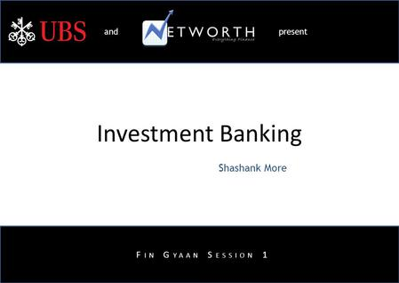 F <strong>IN</strong> G YAAN S ESSION 1: IBD 1 Investment Banking Shashank More F <strong>IN</strong> G YAAN S ESSION 1 and present.