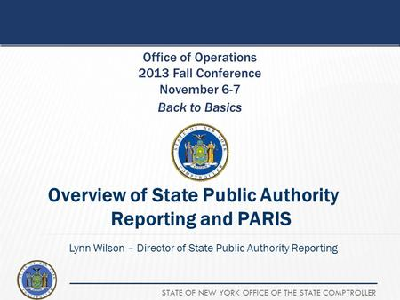 STATE OF NEW YORK OFFICE OF THE STATE COMPTROLLER Back to Basics Office of Operations 2013 Fall Conference November 6-7 Overview of State Public Authority.