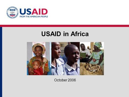 USAID in Africa October 2006. 2 Enhance strategic partnerships Consolidate democratic transitions Bolster fragile states Strengthen regional and sub-regional.