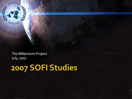 "The Millennium Project July, 2007.  Real Time Delphi to identify variables, ""best and worst"" forecasts, and weights for SOFI.  Construction of the 2007."