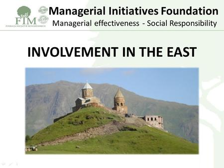 Managerial Initiatives Foundation Managerial effectiveness - Social Responsibility INVOLVEMENT IN THE EAST.