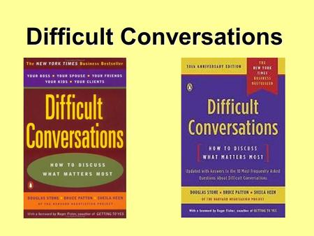 Difficult Conversations. A difficult conversation is - anything we don't want to talk about Usually we worry what will happen if we do talk about it If.