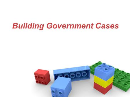 Building Government Cases. Preliminary Steps Follow critical decision making. –Analyze the proposition. Look at all alternatives with as much knowledge.