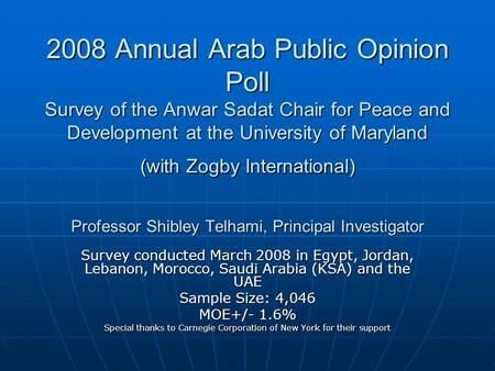 2008 Annual Arab Public Opinion Poll Survey of the Anwar Sadat Chair for Peace and Development at the University of Maryland (with Zogby International)