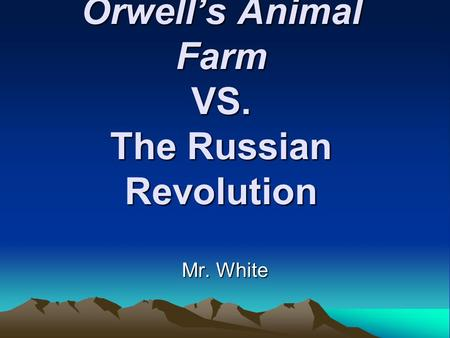 Orwell's Animal Farm VS. The Russian Revolution Mr. White.