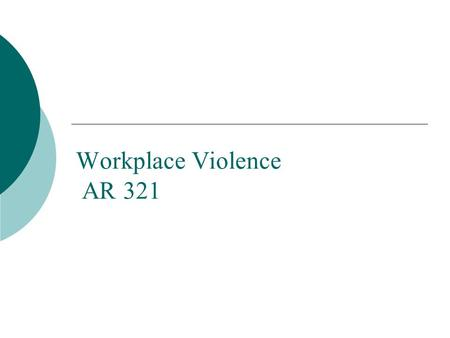 Workplace Violence AR 321. Training objectives  Define workplace violence and the four categories  Present key facts about workplace violence  List.