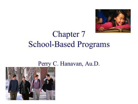 Chapter 7 School-Based Programs Perry C. Hanavan, Au.D.