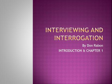 By Don Rabon INTRODUCTION & CHAPTER 1.  Inquiry and persuasion, often grouped as interview and interrogation, are fascinating and challenging communication.