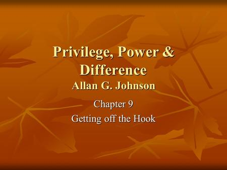 Privilege, Power & Difference Allan G. Johnson Chapter 9 Getting off the Hook.