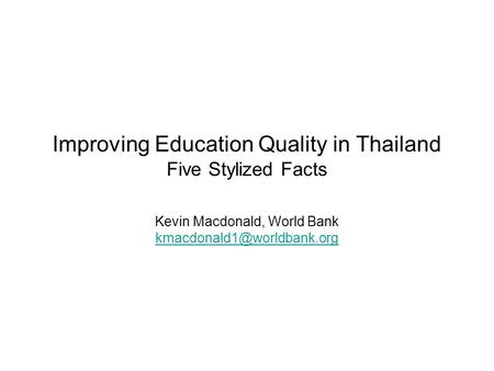Improving Education Quality in Thailand Five Stylized Facts Kevin Macdonald, World Bank