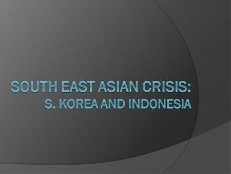 Key Points  Origins of the crisis  Thai Baht  Economy of S. Korea and Indonesia  The Chaebols  Beginning of the collapse  Seoul Stock Exchange 