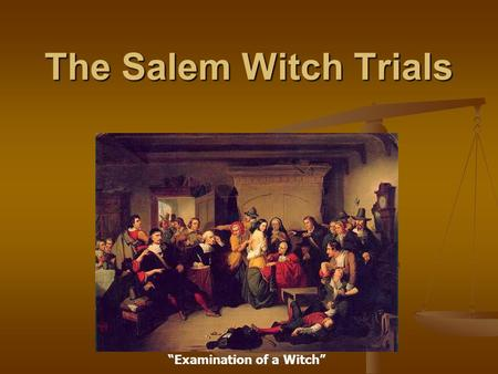 "The Salem Witch Trials ""Examination of a Witch"". The History In 1692, the British colony of Massachusetts was swept by a witchcraft hysteria. In 1692,"